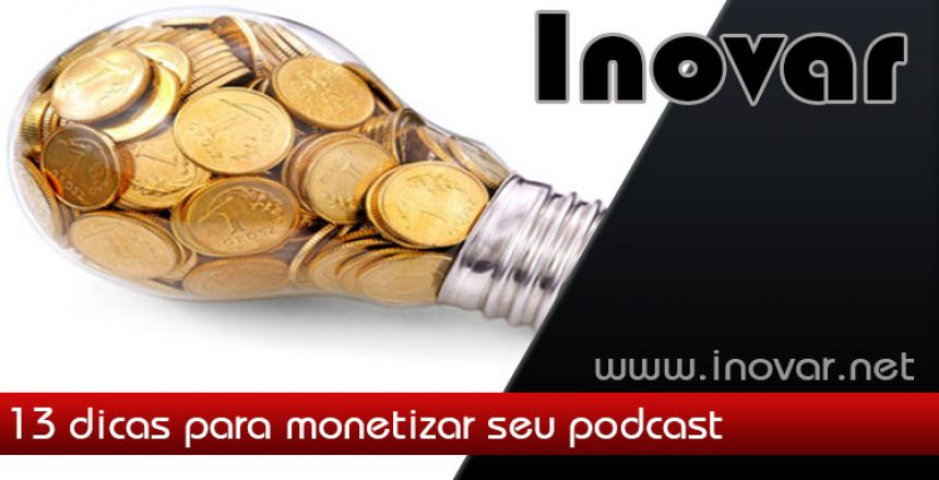 13-dicas-monetizar-podcast