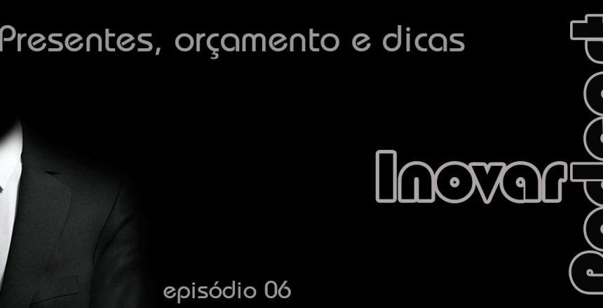 Inovar-Podcast-06-presentes