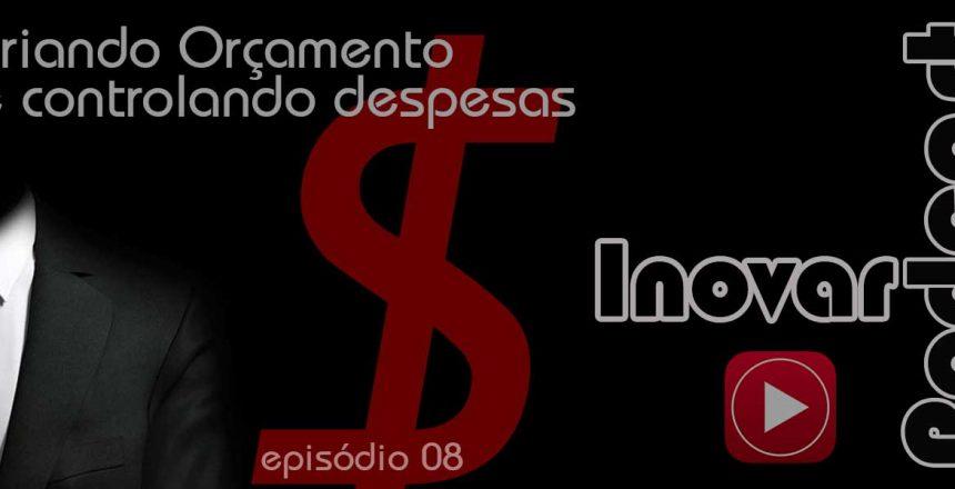 Inovar-Podcast-08-criando-orcamento-controlando-despesas